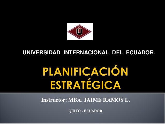 UNIVERSIDAD INTERNACIONAL DEL ECUADOR.  Instructor: MBA. JAIME RAMOS L. QUITO - ECUADOR