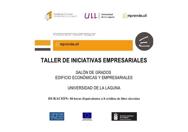 TALLER DE INICIATIVAS EMPRESARIALES                 SALÓN DE GRADOS       EDIFICIO ECONÓMICAS Y EMPRESARIALES             ...