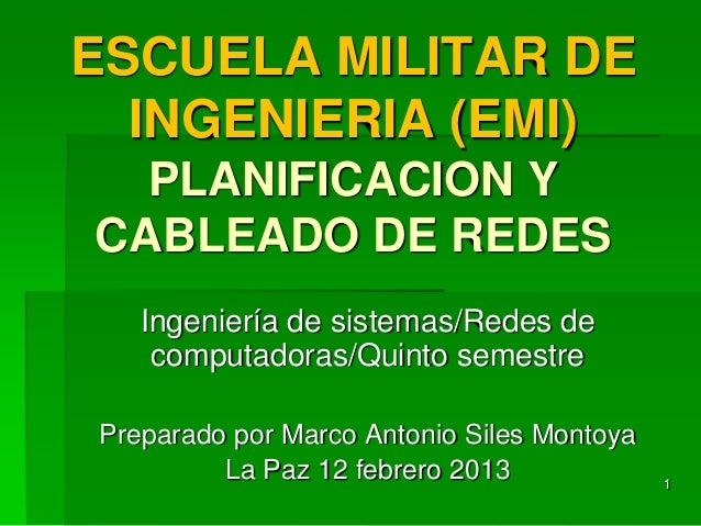 ESCUELA MILITAR DE INGENIERIA (EMI) PLANIFICACION Y CABLEADO DE REDES Ingeniería de sistemas/Redes de computadoras/Quinto ...