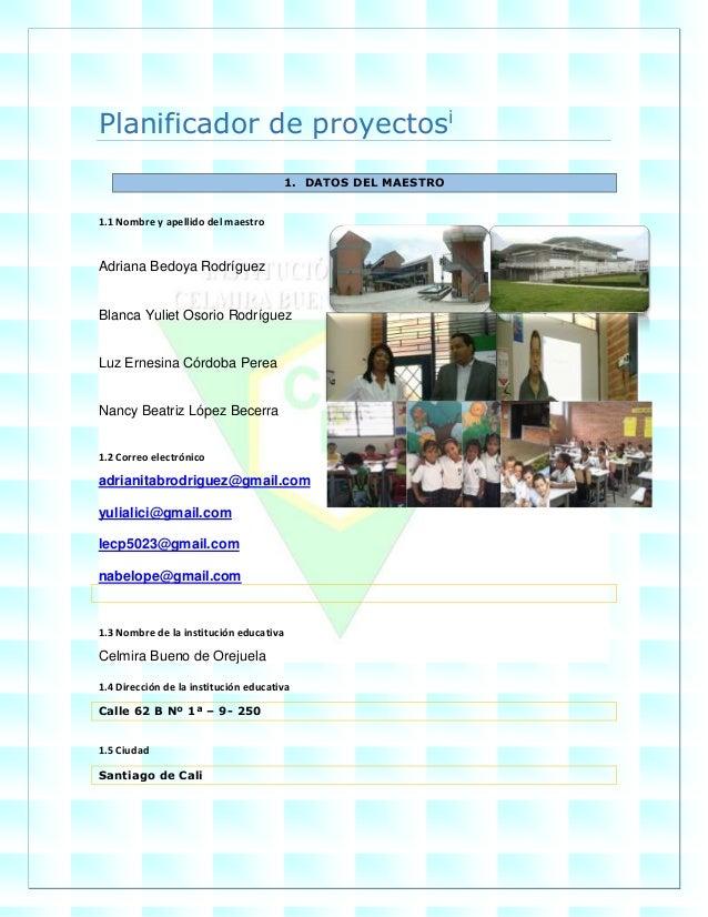 Planificador de proyectosi 1. DATOS DEL MAESTRO 1.1 Nombre y apellido del maestro Adriana Bedoya Rodríguez Blanca Yuliet O...