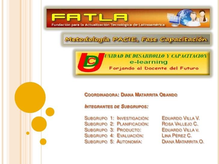 Coordinadora: Diana Matarrita ObandoIntegrantes de Subgrupos:Subgrupo  1:  Investigación:  Eduardo Villa V.Subgrupo  2:  ...