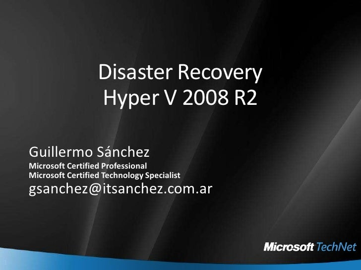 Disaster Recovery Hyper V 2008 R2<br />Guillermo Sánchez<br />Microsoft Certified Professional<br />Microsoft Certified Te...