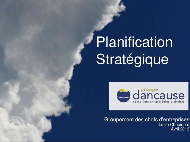 Groupement des chefs d'entreprisesLucie ChouinardAvril 2013PlanificationStratégique
