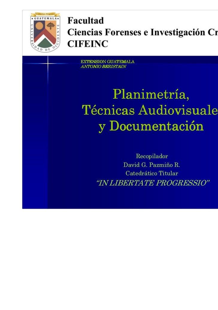 EXTENSION GUATEMALAANTONIO BERISTAIN    Planimetría,Técnicas Audiovisuales  y Documentación                    Recopilador...