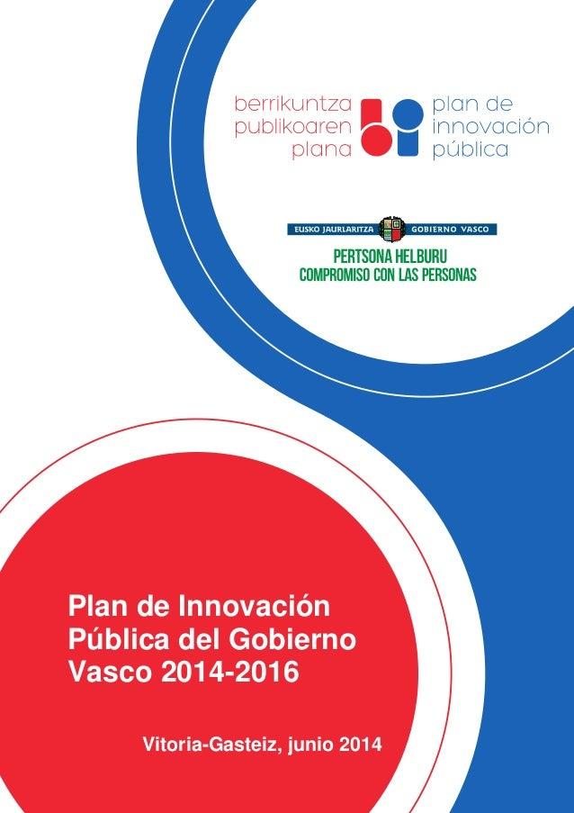 Plan de Innovación Pública del Gobierno Vasco 2014-2016 Vitoria-Gasteiz, junio 2014