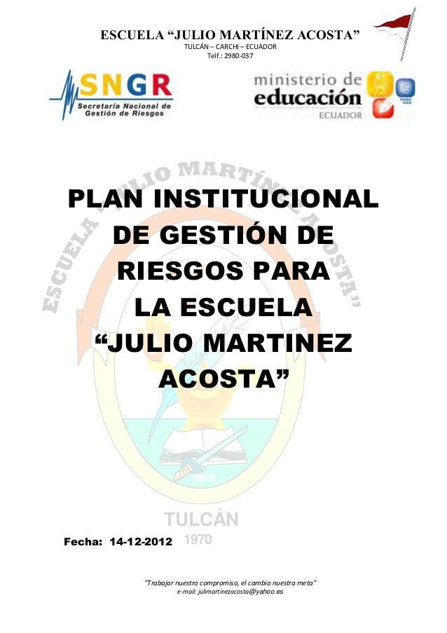 """ESCUELA """"JULIO MARTÍNEZ ACOSTA"""" TULCÁN – CARCHI – ECUADOR Telf.: 2980-037  PLAN INSTITUCIONAL DE GESTIÓN DE RIESGOS PARA L..."""