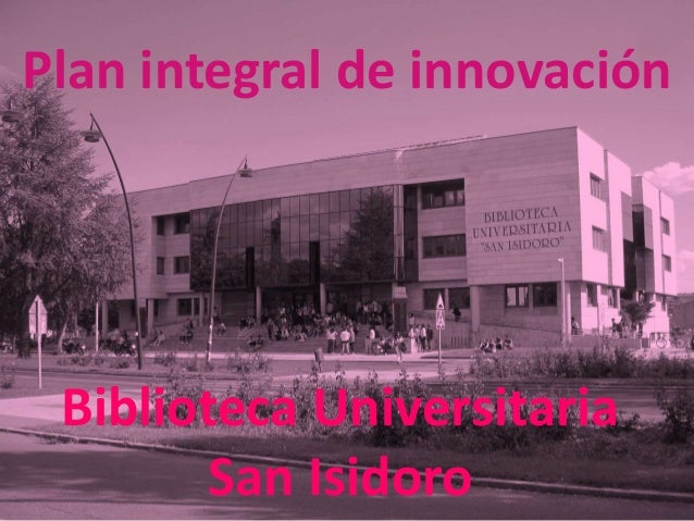 Biblioteca Universitaria San Isidoro Plan integral de innovación