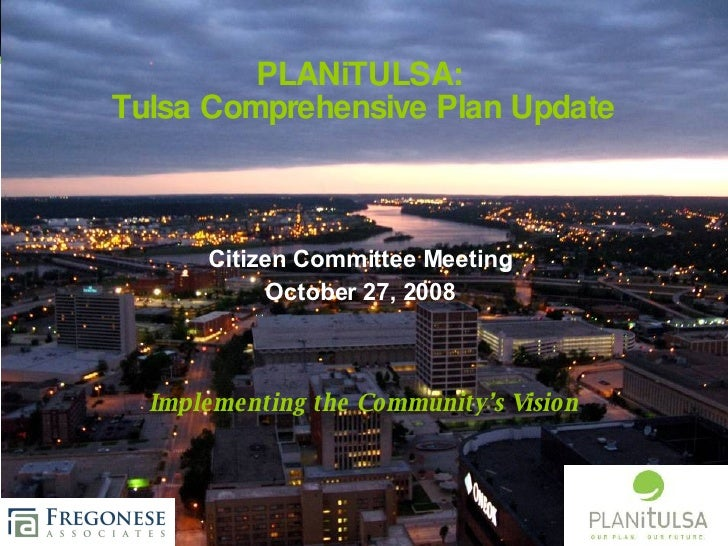 PLANiTULSA:  Tulsa Comprehensive Plan Update Implementing the Community's Vision Citizen Committee Meeting October 27, 2008