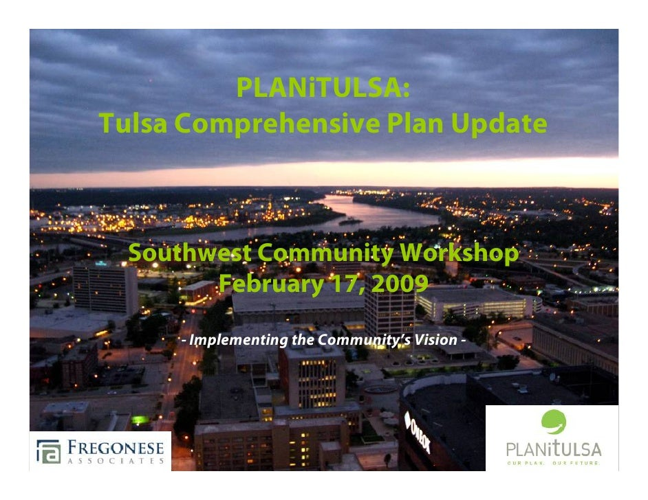 PLANiTULSA: Tulsa Comprehensive Plan Update     Southwest Community Workshop        February 17, 2009       - Implementing...
