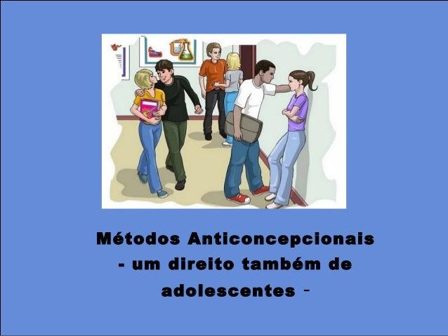 Métodos Anticoncepcionais - um direito também de adolescentes -