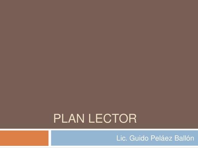PLAN LECTOR        Lic. Guido Peláez Ballón