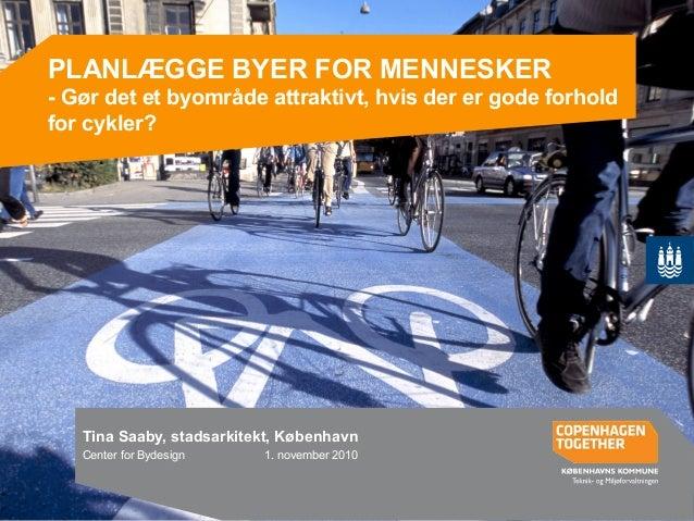 wPLANLÆGGE BYER FOR MENNESKER - Gør det et byområde attraktivt, hvis der er gode forhold for cykler? Tina Saaby, stadsarki...