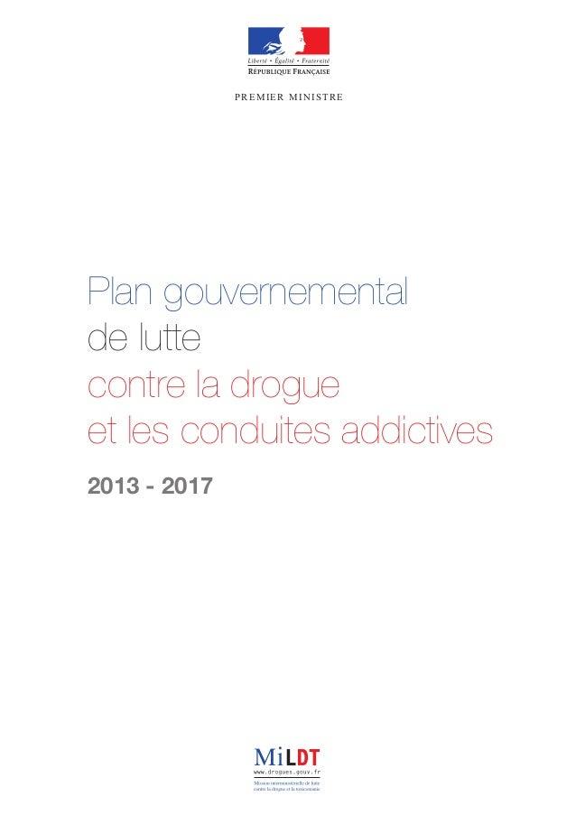 Plan gouvernemental de lutte contre la drogue et les conduites addictives 2013 - 2017 PREMIER MINISTRE