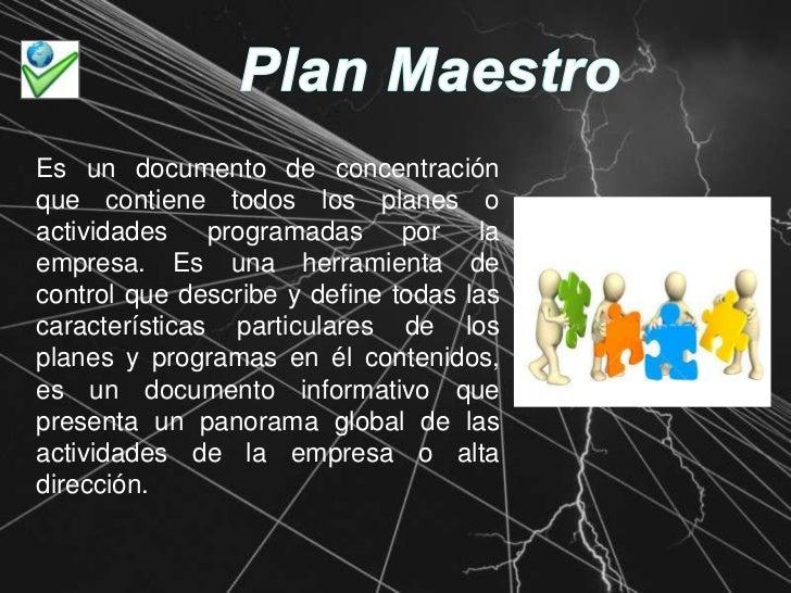 Plan Maestro<br />Es un documento de concentración que contiene todos los planes o actividades programadas por la empresa....