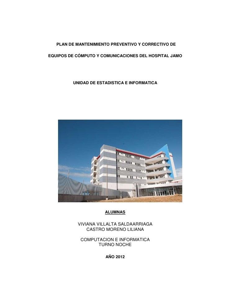 PLAN DE MANTENIMIENTO PREVENTIVO Y CORRECTIVO DEEQUIPOS DE CÓMPUTO Y COMUNICACIONES DEL HOSPITAL JAMO         UNIDAD DE ES...