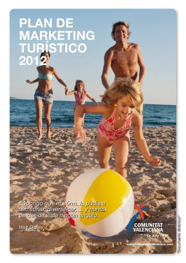 PLAN DE MARKETING TURÍSTICO 2012 www.comunitatvalenciana.com Supongo que mi fórmula pudiera ser: soñar, diversificar, ... ...