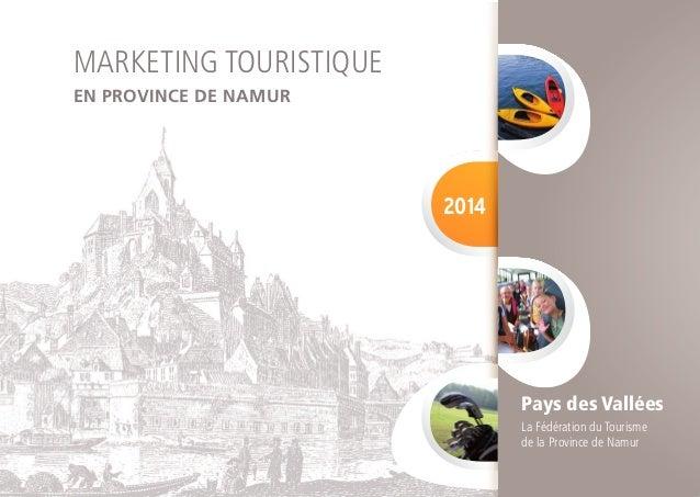 MARKETING TOURISTIQUE EN PROVINCE DE NAMUR  2014  Pays des Vallées La Fédération du Tourisme de la Province de Namur