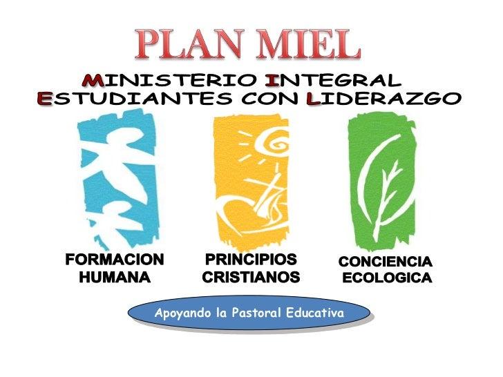 CONCIENCIA <br />ECOLOGICA<br />FORMACION<br />HUMANA<br />PRINCIPIOS<br />CRISTIANOS<br />PLAN MIEL<br />MINISTERIO INTEG...