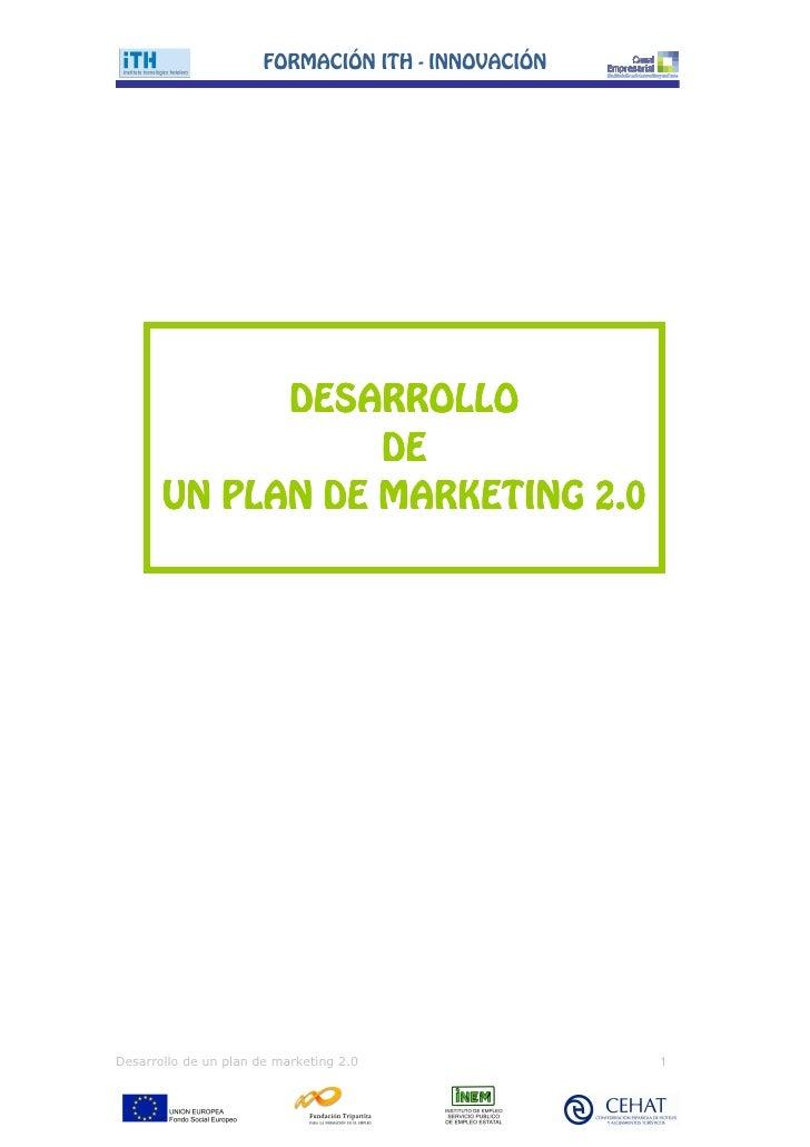 FORMACIŁN ITH - INNOVACIŁN             DESARROLLO                  DE       UN PLAN DE MARKETING 2.0Desarrollo de un plan ...