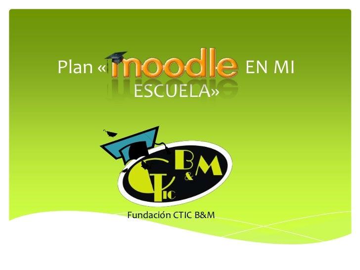 Plan «                                EN MI ESCUELA»<br />Fundación CTIC B&M<br />