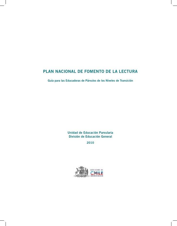 PLAN NACIONAL DE FOMENTO DE LA LECTURA Guía para las Educadoras de Párvulos de los Niveles de Transición                Un...