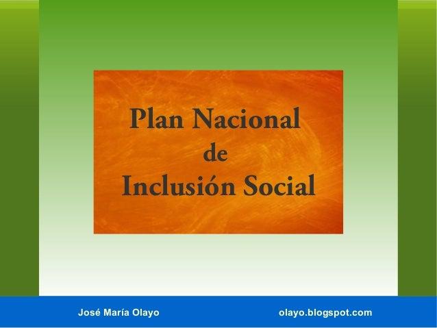 Plan Nacional de  Inclusión Social  José María Olayo  olayo.blogspot.com