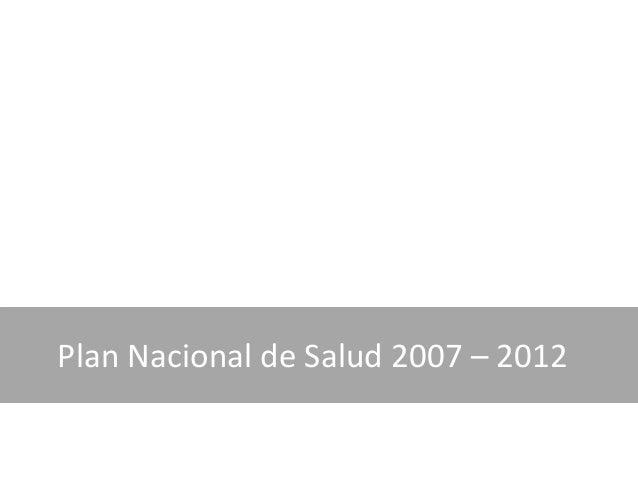Plan Nacional de Salud 2007 – 2012