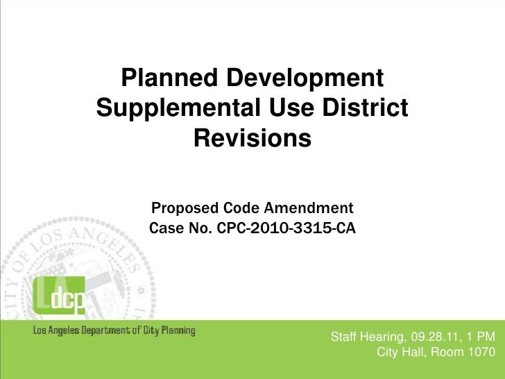 Planned Development<br />Supplemental Use District <br />Revisions<br />Proposed Code Amendment<br />Case No. CPC-2010-331...