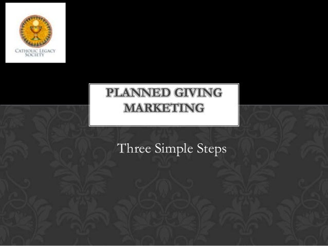 PLANNED GIVING  MARKETING Three Simple Steps
