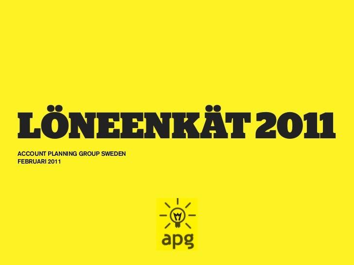 LÖNEENKÄT 2011ACCOUNT PLANNING GROUP SWEDENFEBRUARI 2011