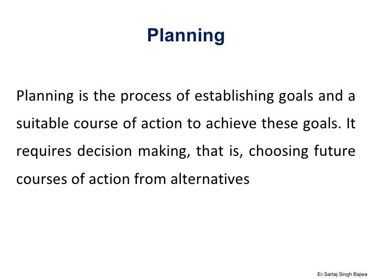 Planning <ul><li>Planning is the process of establishing goals and a suitable course of action to achieve these goals. It ...