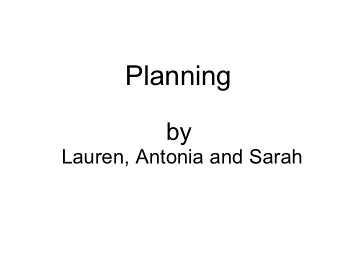 Planning  by  Lauren, Antonia and Sarah