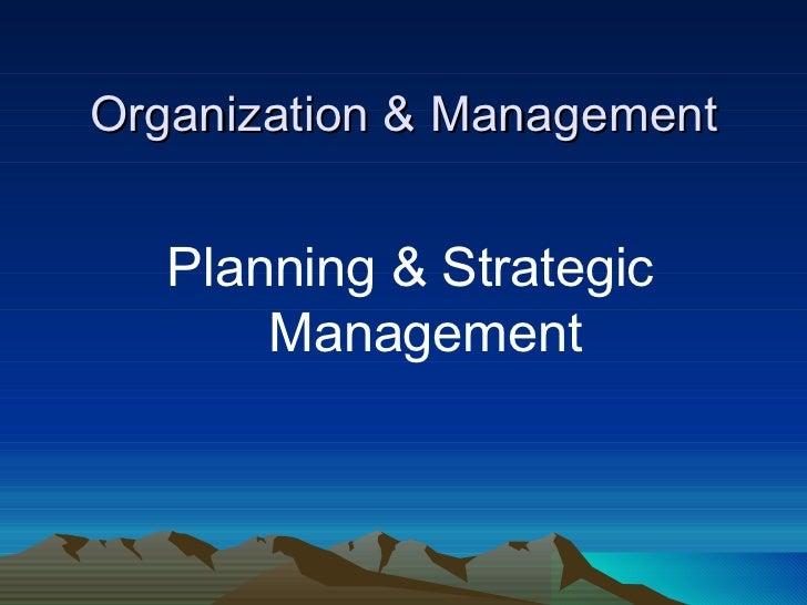 Organization & Management <ul><li>Planning & Strategic Management </li></ul>