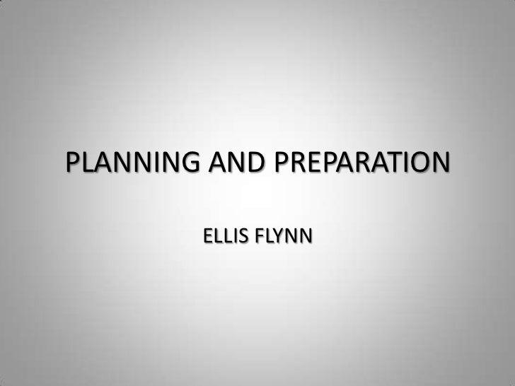 PLANNING AND PREPARATION        ELLIS FLYNN