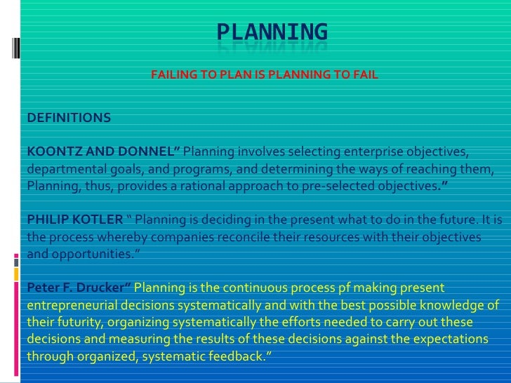 """FAILING TO PLAN IS PLANNING TO FAILDEFINITIONSKOONTZ AND DONNEL"""" Planning involves selecting enterprise objectives,departm..."""