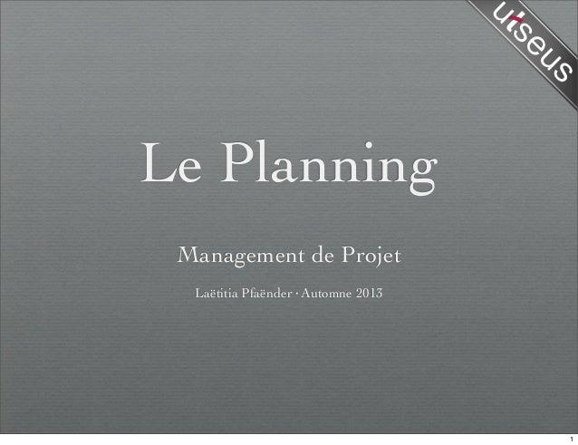 Le Planning Management de Projet Laëtitia Pfaënder·Automne 2013 1