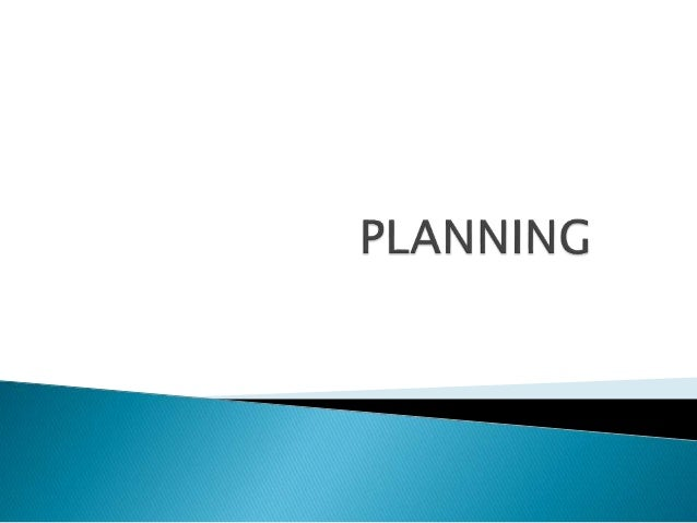   Planning is a forethought. It means deciding in advance what to do how to do and when to do.