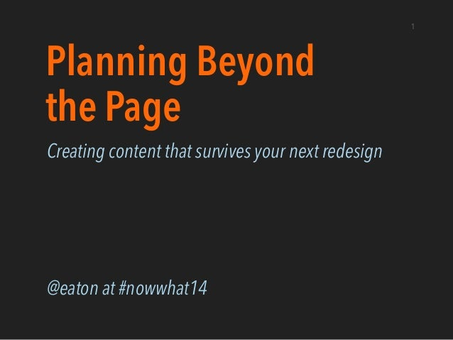 Planning Beyond the Page Creating content that survives your next redesign ! ! ! ! @eaton at #nowwhat14 1