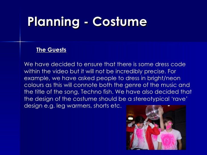 Planning - Costume The Guests We have decided to ensure that there is some dress code within the video but it will not be ...