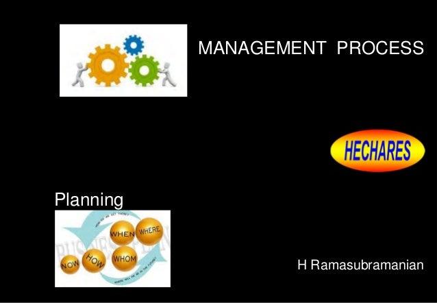 MANAGEMENT PROCESS H Ramasubramanian Planning