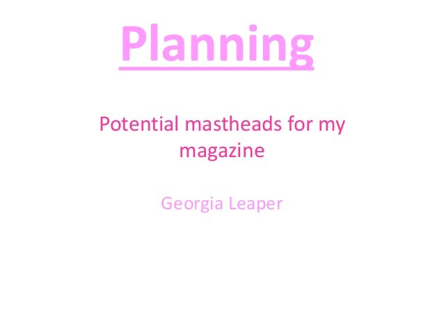 Planning Potential mastheads for my magazine Georgia Leaper