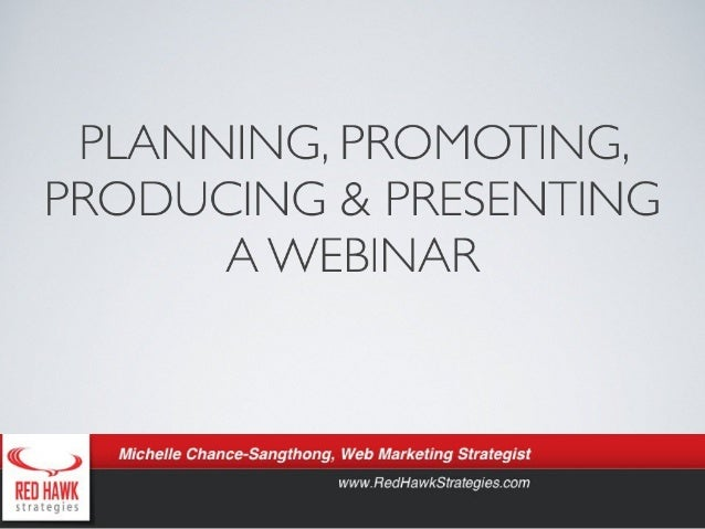 Planning, Promoting, Producing and Presenting A Webinar