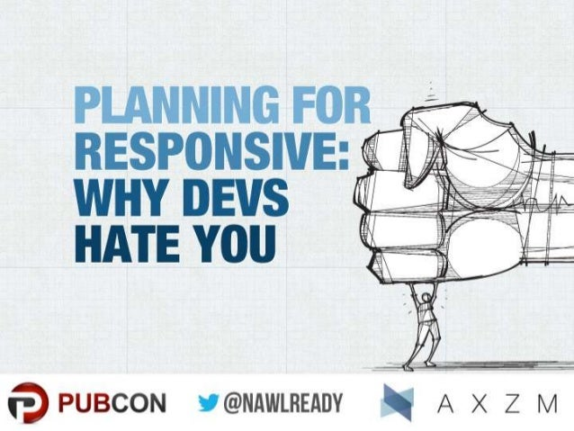 Planning for Responsive: Why Your Developers Hate You