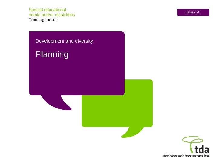 Special educational  needs and/or disabilities Training toolkit Session 4 Development and diversity Planning