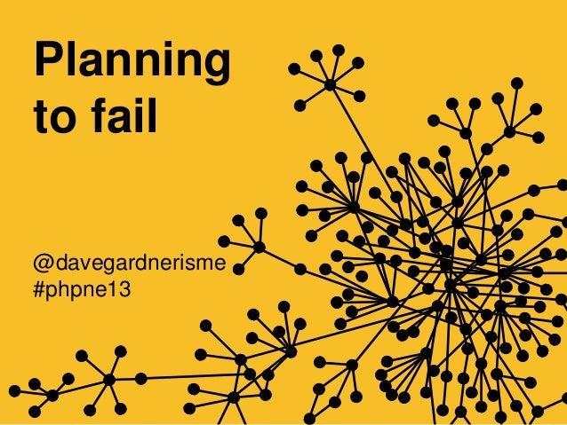 Planningto fail@davegardnerisme#phpne13