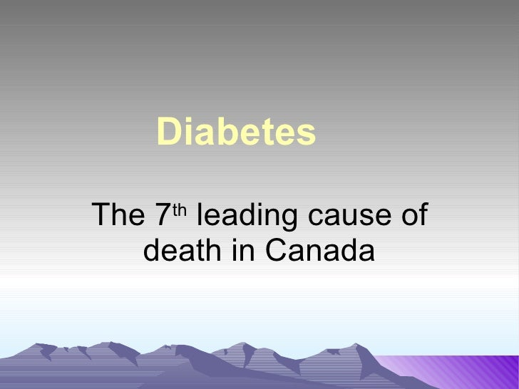 Diabetes The 7 th  leading cause of death in Canada