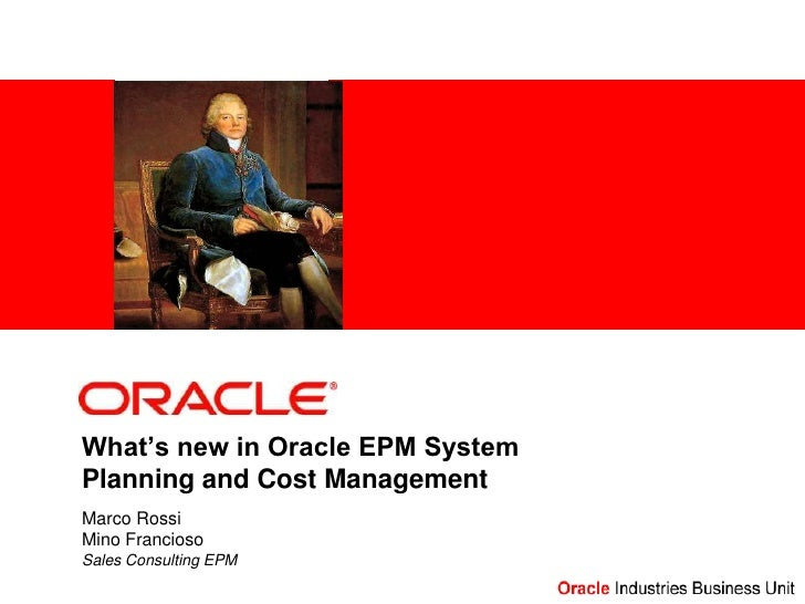 What's new in Oracle EPM System Planning and Cost Management Marco Rossi Mino Francioso Sales Consulting EPM