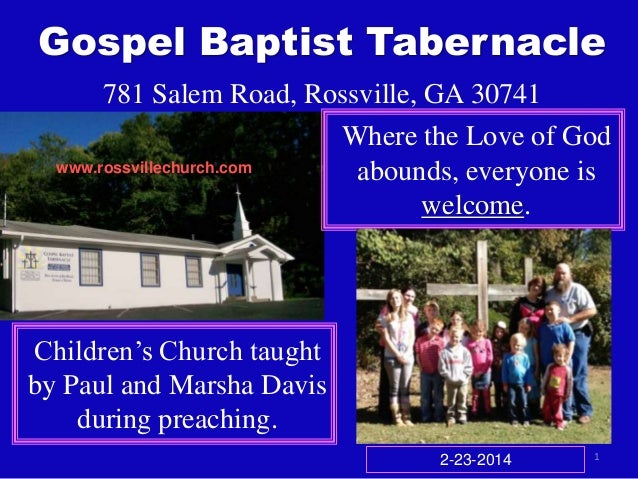 Gospel Baptist Tabernacle 781 Salem Road, Rossville, GA 30741 Where the Love of God www.rossvillechurch.com abounds, every...