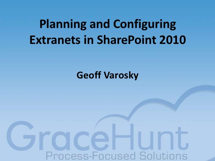 Planning and Configuring Extranets in SharePoint 2010<br />Geoff Varosky<br />