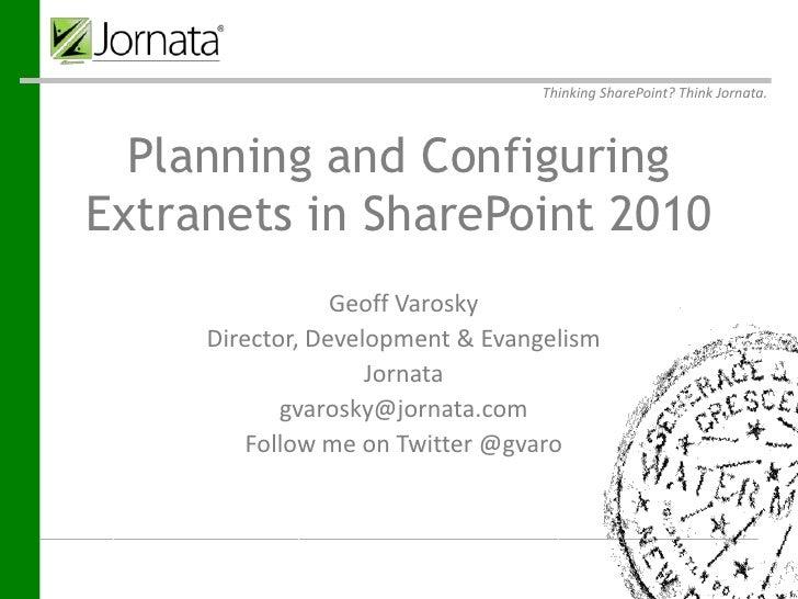 Thinking SharePoint? Think Jornata.  Planning and ConfiguringExtranets in SharePoint 2010                        Geoff Var...